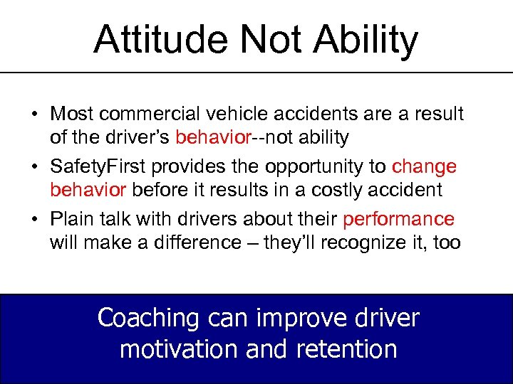 Attitude Not Ability • Most commercial vehicle accidents are a result of the driver's