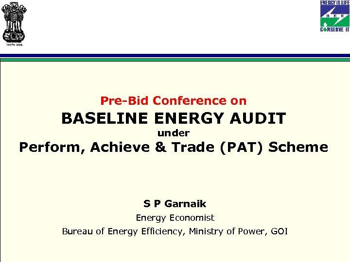 Pre-Bid Conference on BASELINE ENERGY AUDIT under Perform, Achieve & Trade (PAT) Scheme S