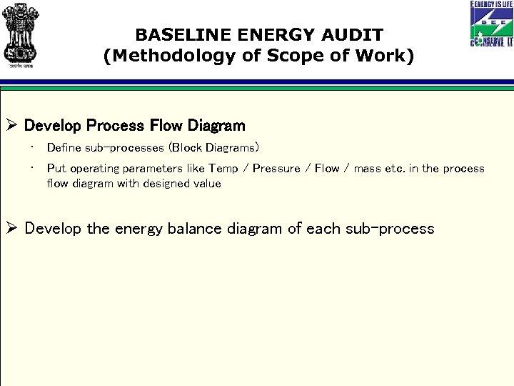 BASELINE ENERGY AUDIT (Methodology of Scope of Work) Ø Develop Process Flow Diagram •
