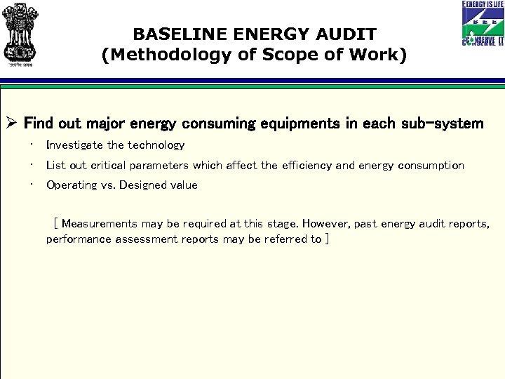 BASELINE ENERGY AUDIT (Methodology of Scope of Work) Ø Find out major energy consuming
