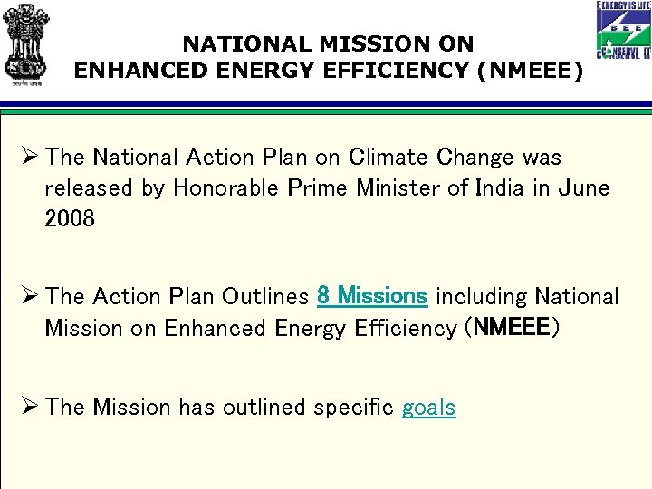 NATIONAL MISSION ON ENHANCED ENERGY EFFICIENCY (NMEEE) Ø The National Action Plan on Climate