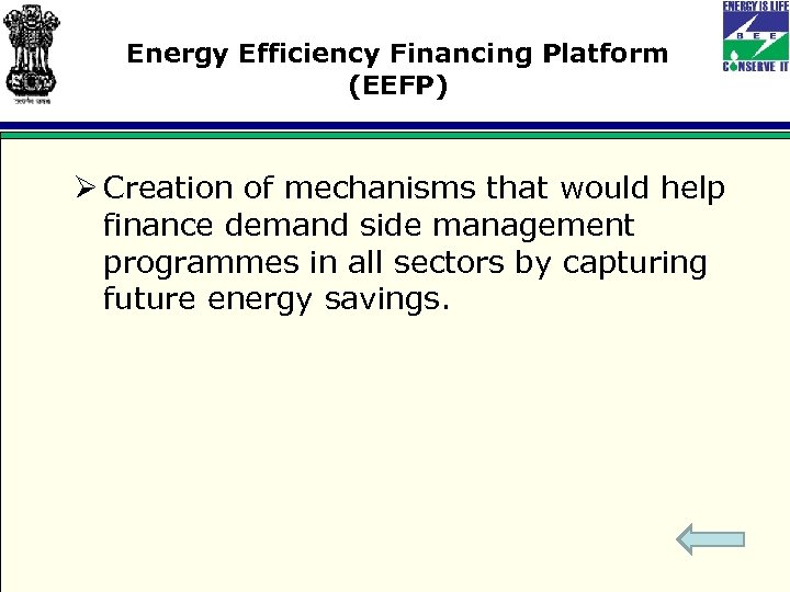 Energy Efficiency Financing Platform (EEFP) Ø Creation of mechanisms that would help finance demand