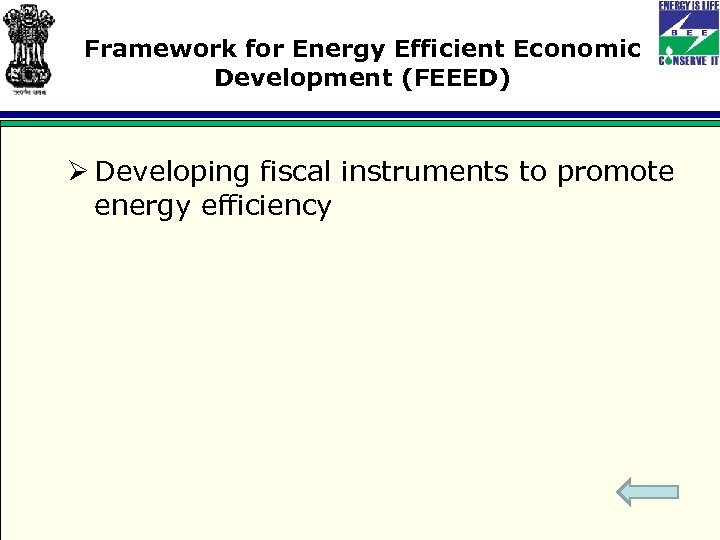 Framework for Energy Efficient Economic Development (FEEED) Ø Developing fiscal instruments to promote energy