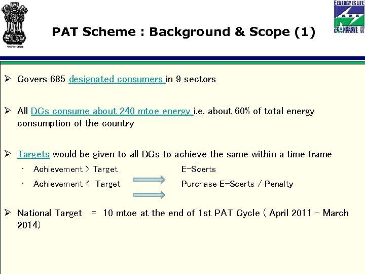 PAT Scheme : Background & Scope (1) Ø Covers 685 designated consumers in 9