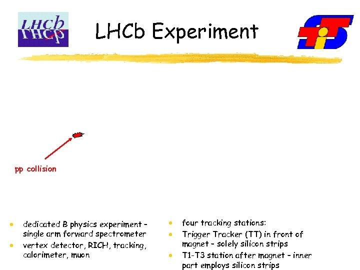 LHCb Experiment pp collision dedicated B physics experiment – single arm forward spectrometer vertex
