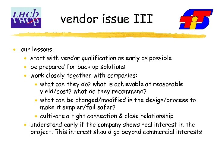 vendor issue III our lessons: start with vendor qualification as early as possible be