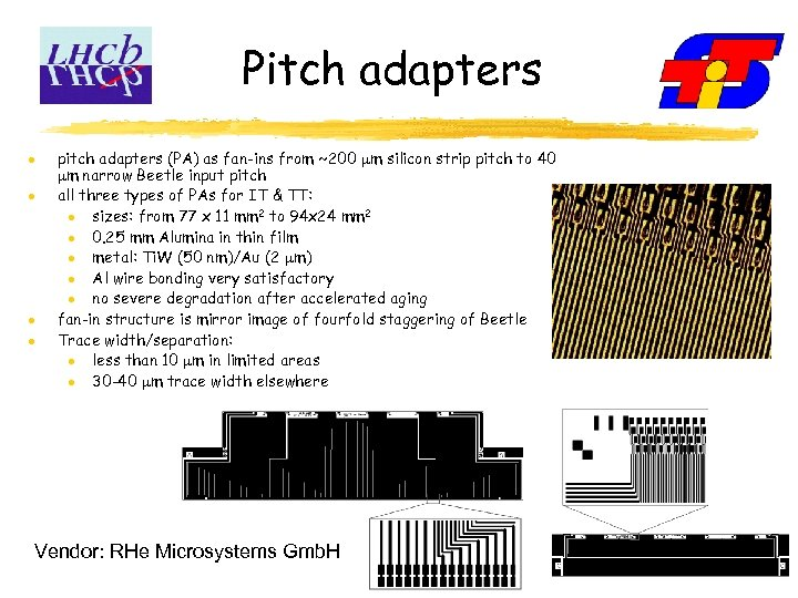 Pitch adapters pitch adapters (PA) as fan-ins from ~200 m silicon strip pitch to
