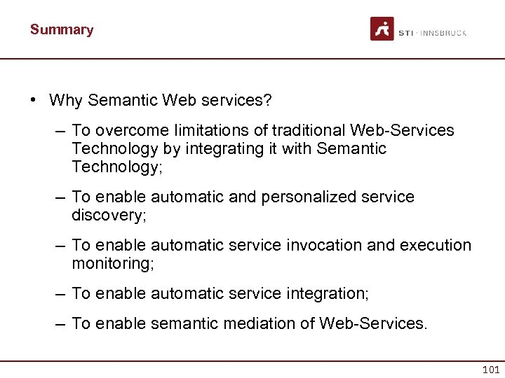 Summary • Why Semantic Web services? – To overcome limitations of traditional Web-Services Technology