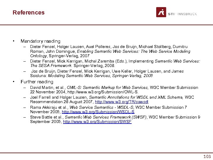 References • Mandatory reading – Dieter Fensel, Holger Lausen, Axel Polleres, Jos de Bruijn,
