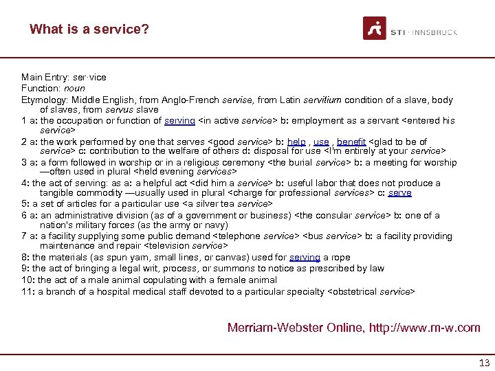 What is a service? Main Entry: ser·vice Function: noun Etymology: Middle English, from Anglo-French