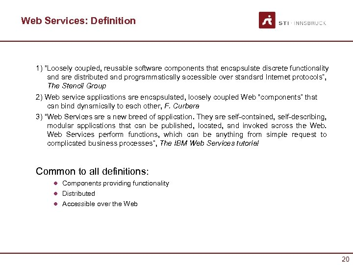 "Web Services: Definition 1) ""Loosely coupled, reusable software components that encapsulate discrete functionality and"