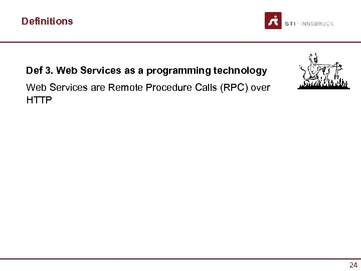 Definitions Def 3. Web Services as a programming technology Web Services are Remote Procedure
