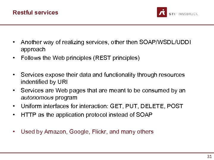 Restful services • Another way of realizing services, other then SOAP/WSDL/UDDI approach • Follows