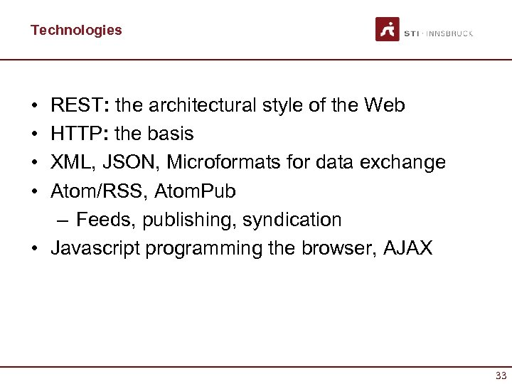 Technologies • • REST: the architectural style of the Web HTTP: the basis XML,