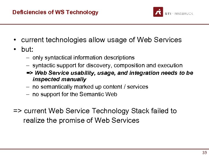 Deficiencies of WS Technology • current technologies allow usage of Web Services • but: