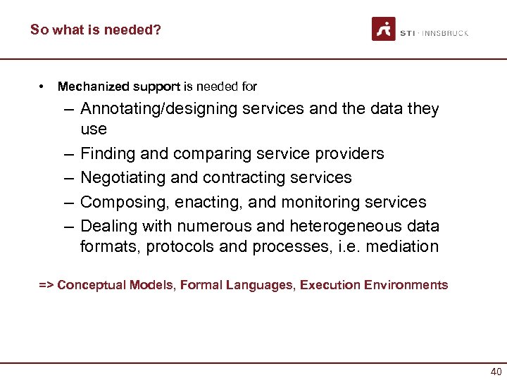 So what is needed? • Mechanized support is needed for – Annotating/designing services and
