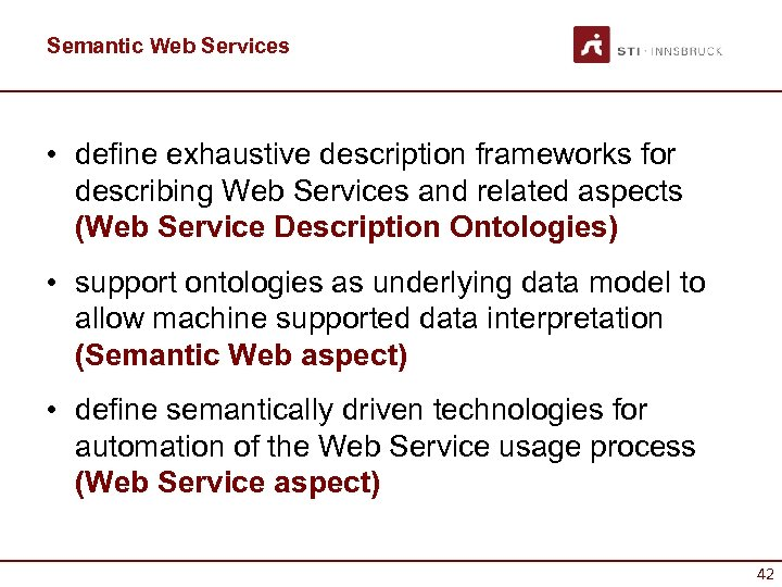 Semantic Web Services • define exhaustive description frameworks for describing Web Services and related