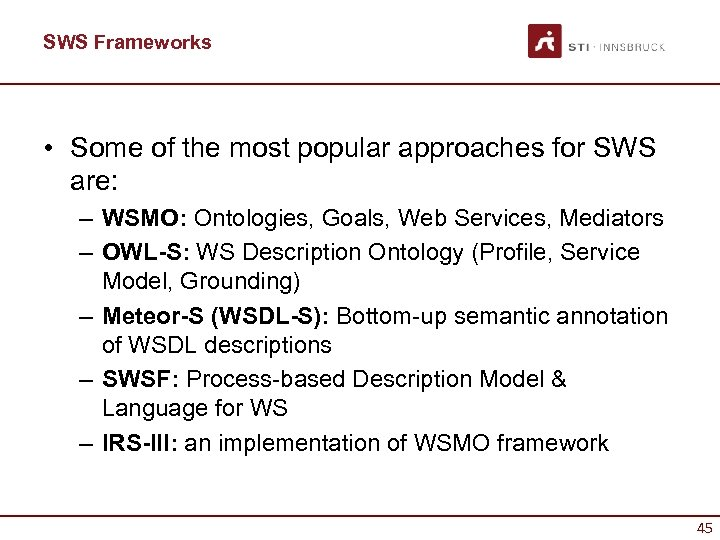 SWS Frameworks • Some of the most popular approaches for SWS are: – WSMO: