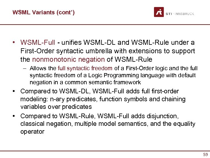 WSML Variants (cont') • WSML-Full - unifies WSML-DL and WSML-Rule under a First-Order syntactic