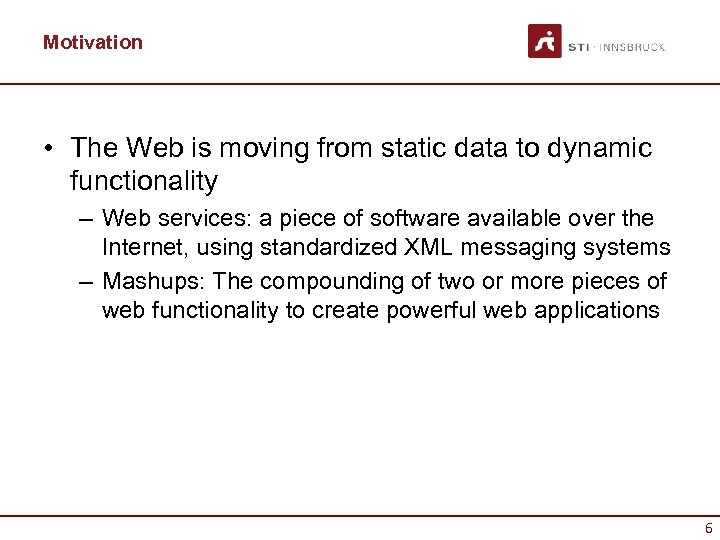 Motivation • The Web is moving from static data to dynamic functionality – Web