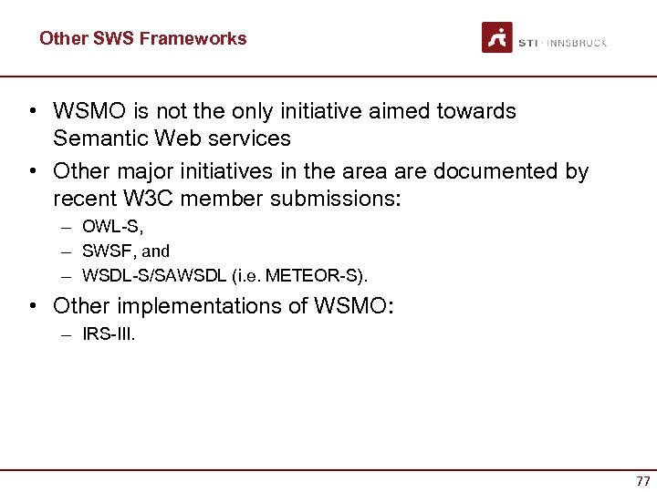 Other SWS Frameworks • WSMO is not the only initiative aimed towards Semantic Web