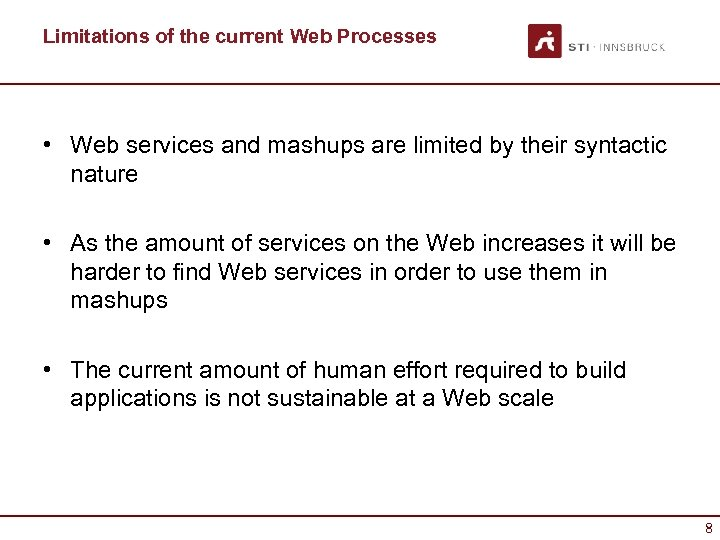 Limitations of the current Web Processes • Web services and mashups are limited by