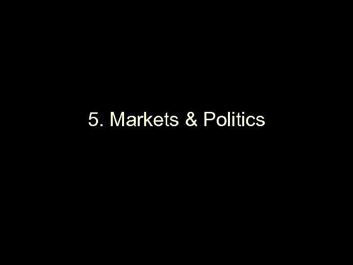5. Markets & Politics