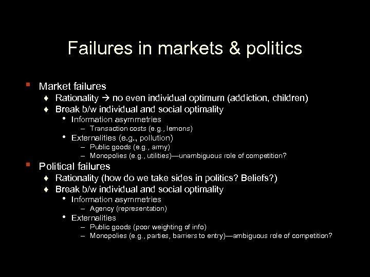 Failures in markets & politics ▪ Market failures ♦ Rationality no even individual optimum