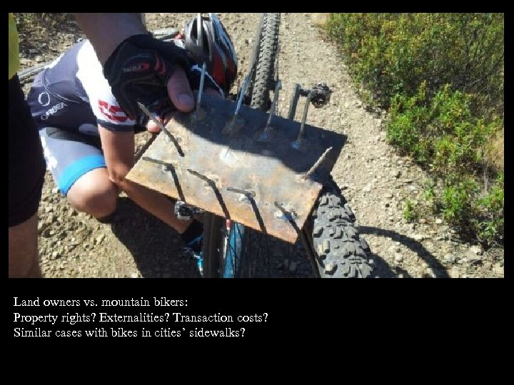Land owners vs. mountain bikers: Property rights? Externalities? Transaction costs? Similar cases with bikes