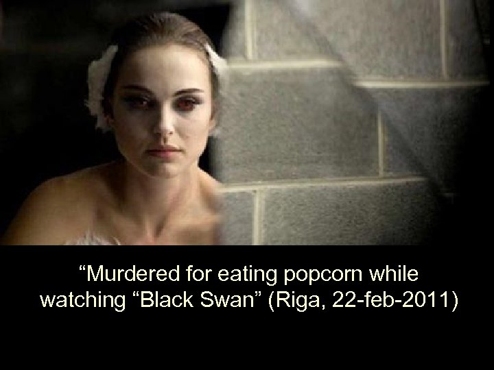 """""""Murdered for eating popcorn while watching """"Black Swan"""" (Riga, 22 -feb-2011)"""