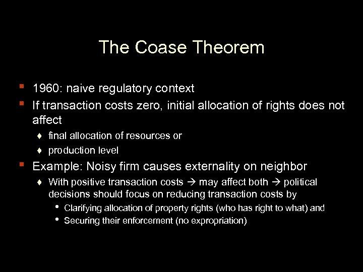 The Coase Theorem ▪ ▪ ▪ 1960: naive regulatory context If transaction costs zero,