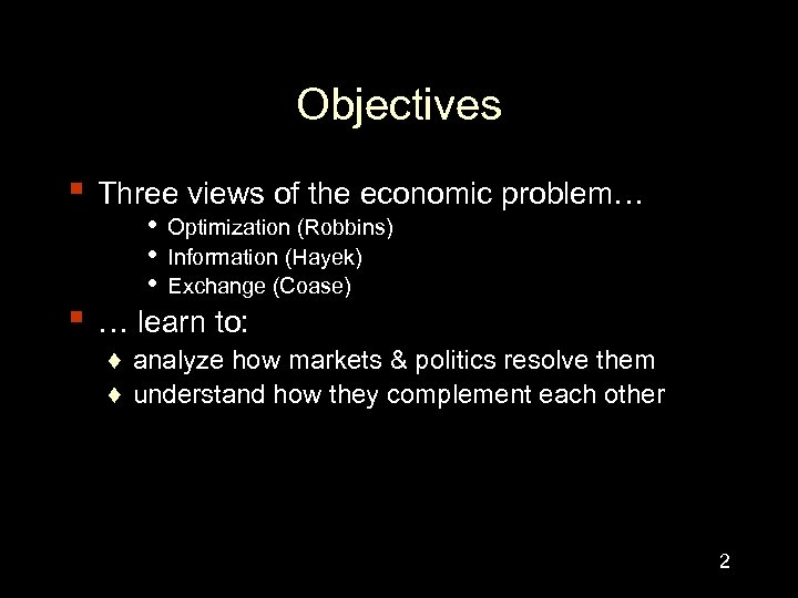 Objectives ▪ Three views of the economic problem… ▪ • Optimization (Robbins) • Information