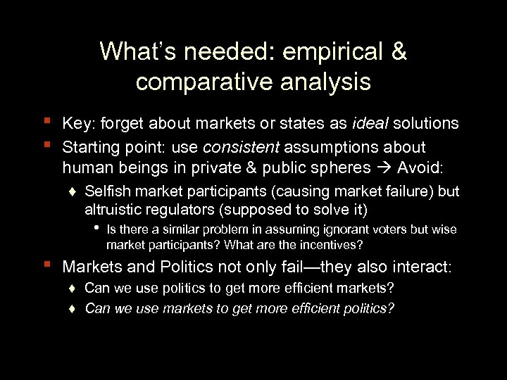 What's needed: empirical & comparative analysis ▪ ▪ Key: forget about markets or states
