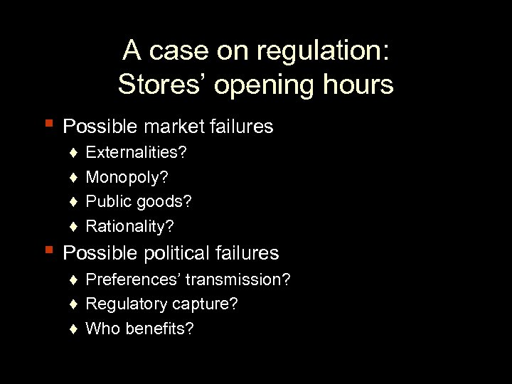 A case on regulation: Stores' opening hours ▪ Possible market failures ♦ ♦ Externalities?