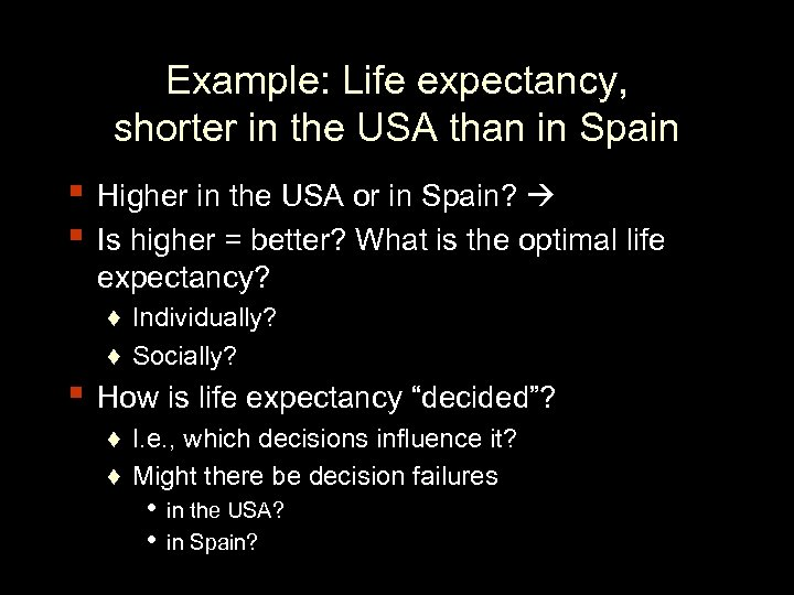 Example: Life expectancy, shorter in the USA than in Spain ▪ Higher in the
