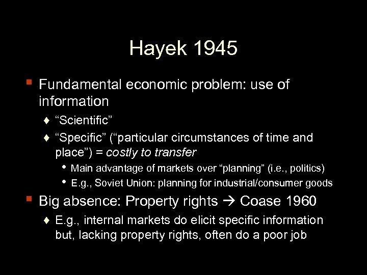 "Hayek 1945 ▪ Fundamental economic problem: use of information ♦ ""Scientific"" ♦ ""Specific"" (""particular"