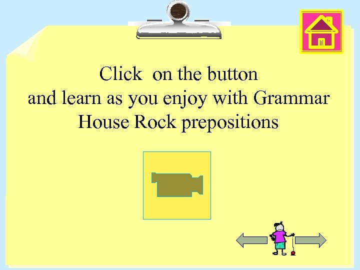Click on the button and learn as you enjoy with Grammar House Rock prepositions