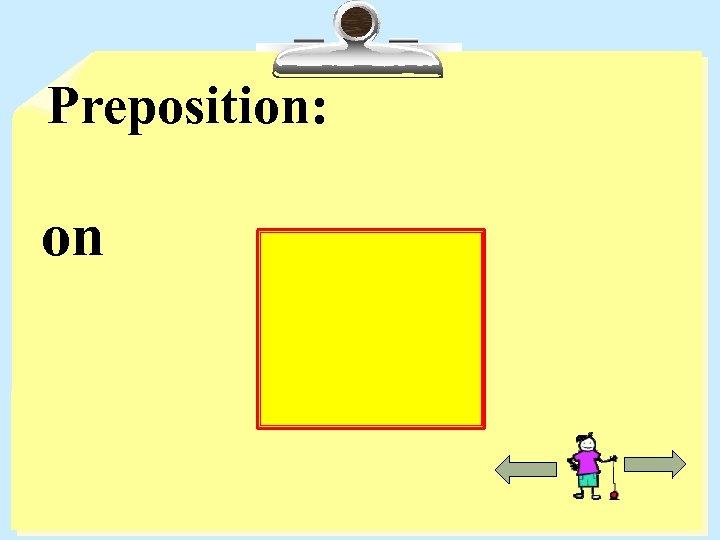 Preposition: on