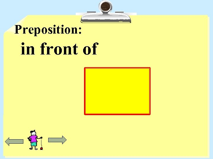 Preposition: in front of