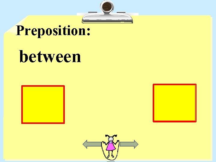 Preposition: between