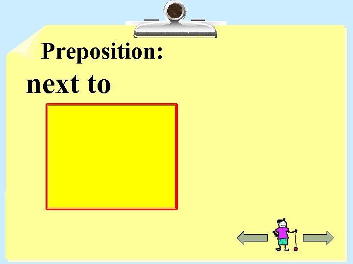 Preposition: next to