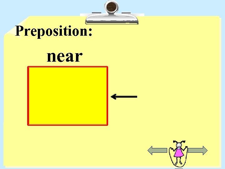 Preposition: near
