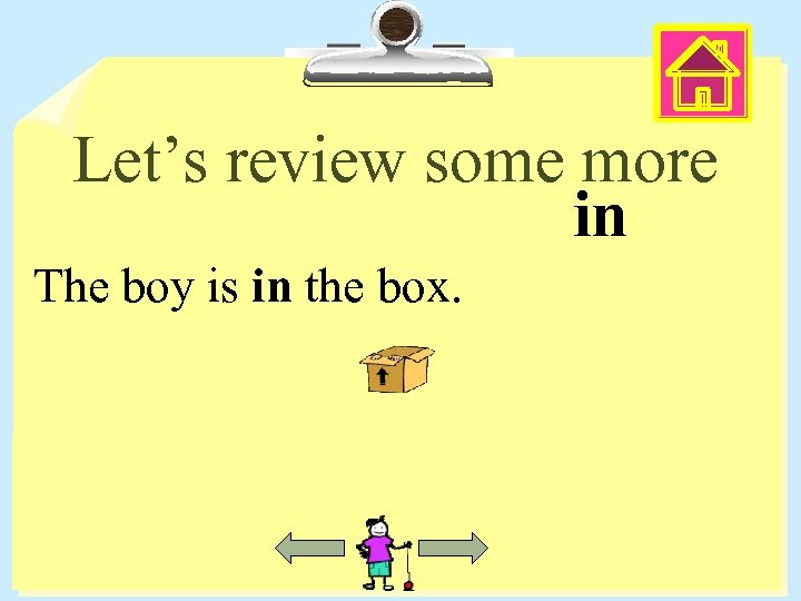Let's review some more in The boy is in the box.
