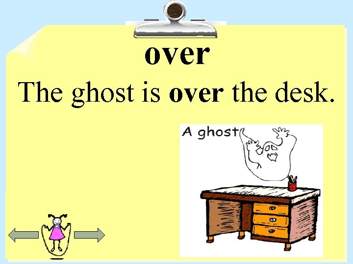 over The ghost is over the desk.