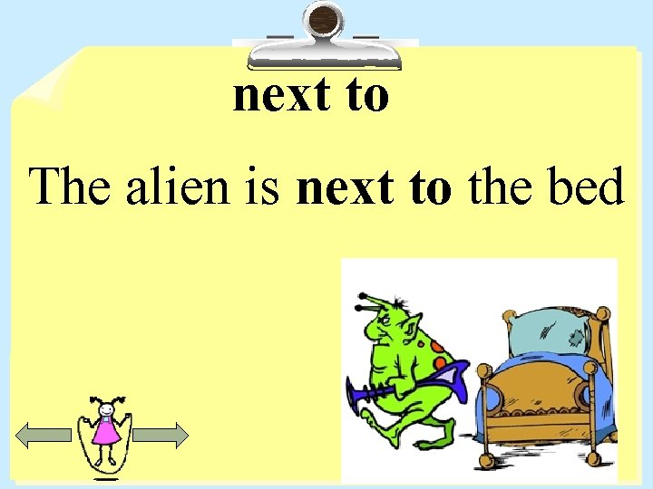 next to The alien is next to the bed