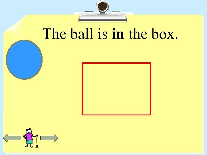 The ball is in the box.