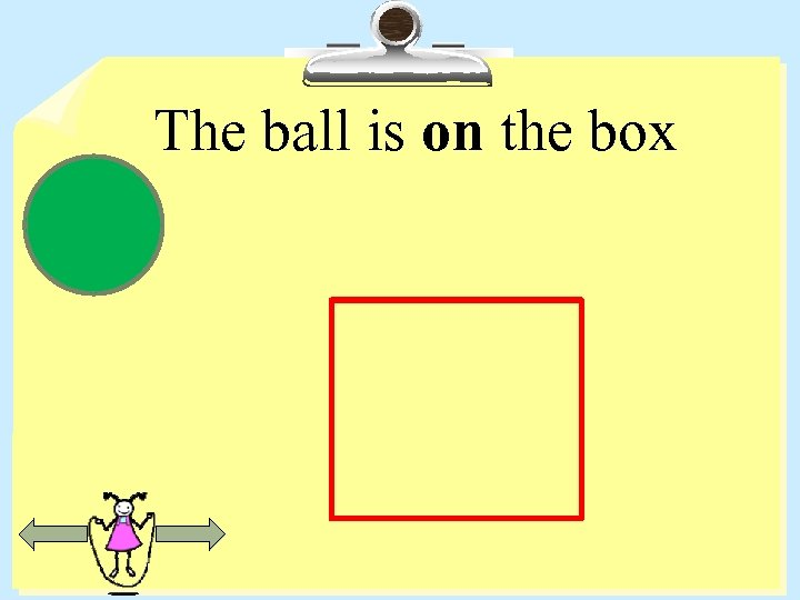 The ball is on the box