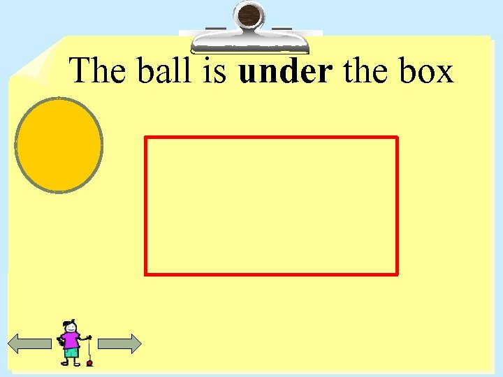 The ball is under the box