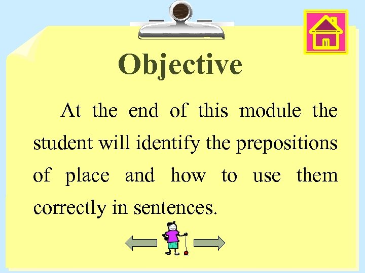 Objective At the end of this module the student will identify the prepositions of