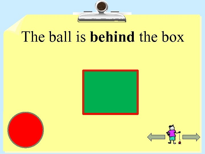 The ball is behind the box
